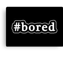 Bored - Hashtag - Black & White Canvas Print