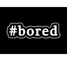 Bored - Hashtag - Black & White Photographic Print