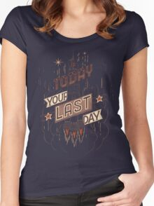 If Today Was Your Last Day Women's Fitted Scoop T-Shirt