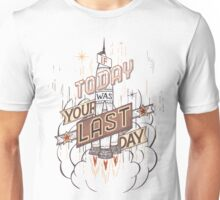 If Today Was Your Last Day Unisex T-Shirt