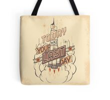 If Today Was Your Last Day Tote Bag