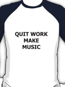 Quit Work Make Music T-Shirt