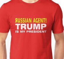 RUSSIAN AGENT TRUMP IS MY PRESIDENT Unisex T-Shirt