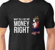Kanye West -- Wait Till I Get My Money Right Unisex T-Shirt