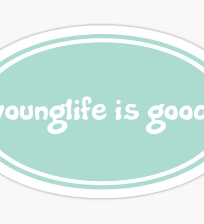 younglife is good Sticker