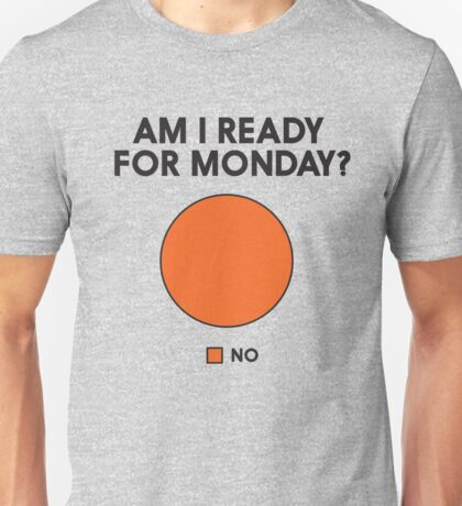 Am I ready for Monday? pie chart Unisex T-Shirt