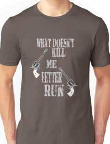 What Doesn't Kill Me..... Unisex T-Shirt