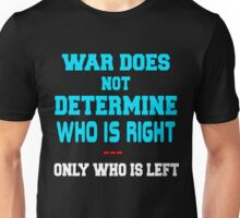 War Does Not Determine Who Is Right Unisex T-Shirt