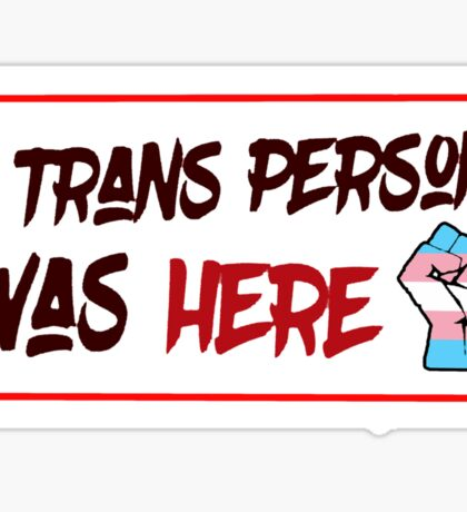 A trans person was HERE Sticker