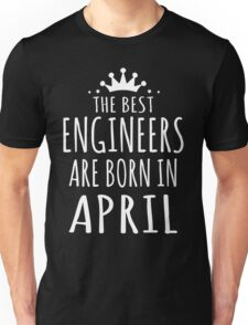 THE BEST ENGINEERS ARE BORN IN APRIL Unisex T-Shirt
