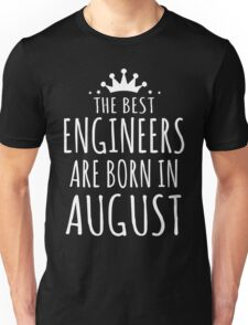 THE BEST ENGINEERS ARE BORN IN AUGUST Unisex T-Shirt