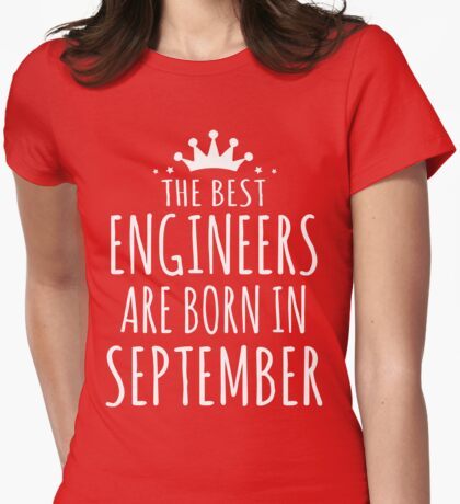 THE BEST ENGINEERS ARE BORN IN SEPTEMBER Womens Fitted T-Shirt