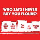Never Buy You Flours by samedog