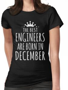 THE BEST ENGINEERS ARE BORN IN DECEMBER Womens Fitted T-Shirt