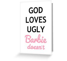God loves ugly, Barbie does not Greeting Card