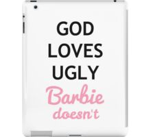 God loves ugly, Barbie does not iPad Case/Skin