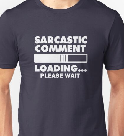 Sarcastic comment loading funny shirt  Unisex T-Shirt
