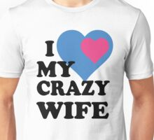 I LOVE MY CRAZY WIFE Unisex T-Shirt