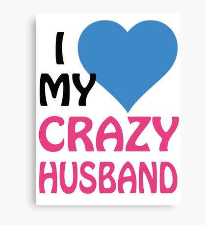 I LOVE MY CRAZY HUSBAND Canvas Print