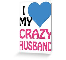 I LOVE MY CRAZY HUSBAND Greeting Card
