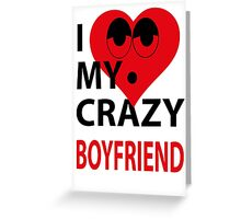 I LOVE MY CRAZY BOYFRIEND Greeting Card