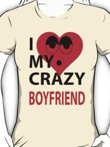 I LOVE MY CRAZY BOYFRIEND T-Shirt
