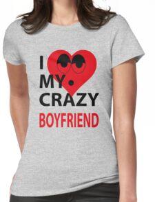 I LOVE MY CRAZY BOYFRIEND Womens Fitted T-Shirt