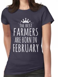 THE BEST FARMERS ARE BORN IN FEBRUARY Womens Fitted T-Shirt