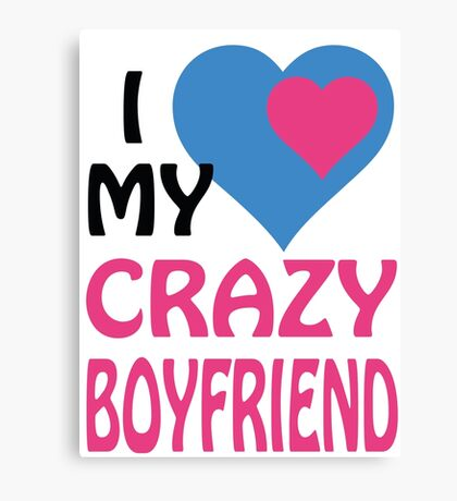I LOVE MY CRAZY BOYFRIEND Canvas Print