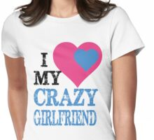 I LOVE MY CRAZY GIRLFRIEND Womens Fitted T-Shirt