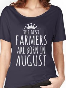 THE BEST FARMERS ARE BORN IN AUGUST Women's Relaxed Fit T-Shirt