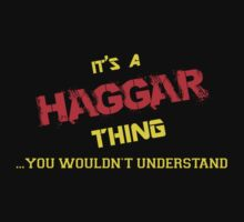 It's A HAGGAR thing, you wouldn't understand !! by itsmine