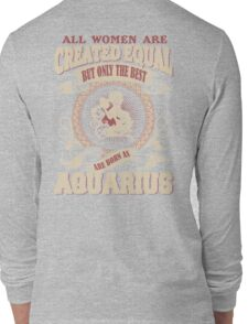All Women Are Created Equal,The Best Are Born As Aquarius Long Sleeve T-Shirt