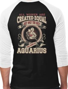 All Women Are Created Equal,The Best Are Born As Aquarius Men's Baseball ¾ T-Shirt