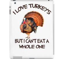 I love Turkeys But I Can't eat a Whole One iPad Case/Skin