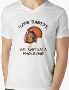 I love Turkeys But I Can't eat a Whole One Mens V-Neck T-Shirt