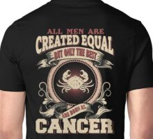 All Men Are Created Equal,The Best Are Born As Cancer Unisex T-Shirt