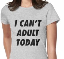 I CANT ADULT TODAY - version 1 - black Womens Fitted T-Shirt