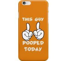 This Guy Pooped Today! iPhone Case/Skin