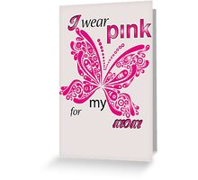 I Wear Pink For My Mom Greeting Card