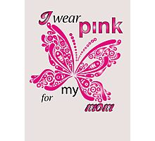 I Wear Pink For My Mom Photographic Print