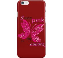 I Wear Pink For My Sister iPhone Case/Skin
