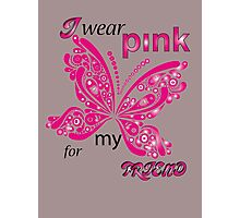 I Wear Pink For My Friend Photographic Print