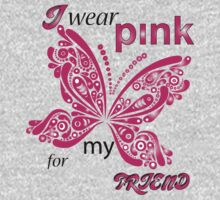 I Wear Pink For My Friend by rardesign