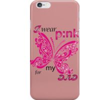 I Wear Pink For My Dad iPhone Case/Skin