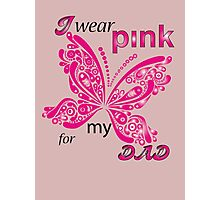 I Wear Pink For My Dad Photographic Print
