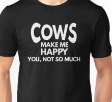 Cows Make Me Happy. You, Not So Much Funny Animal T Shirt Unisex T-Shirt