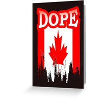 Canadian Dope Greeting Card