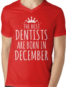 THE BEST DENTISTS ARE BORN IN DECEMBER Mens V-Neck T-Shirt