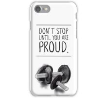 Don't stop until you are proud iPhone Case/Skin